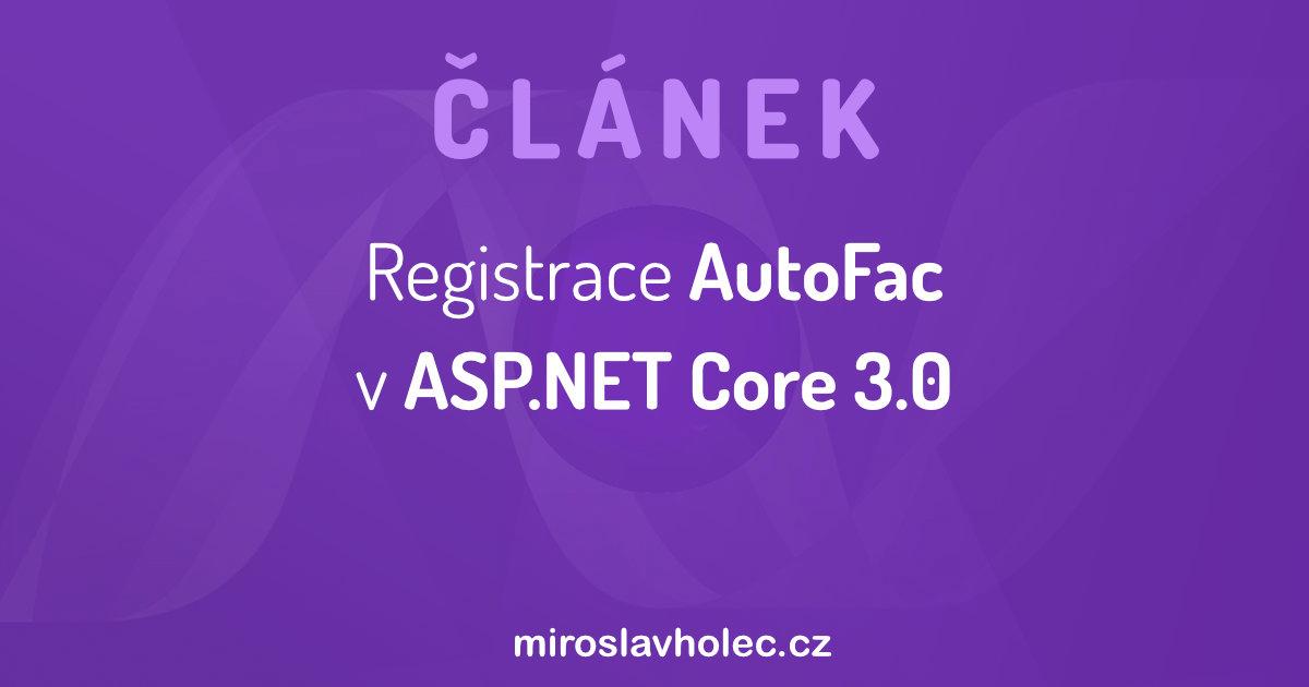 Registrace AutoFac v [ASP].NET Core 3.0